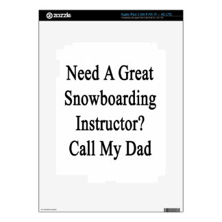 Need A Great Snowboarding Instructor Call My Dad iPad 3 Skin