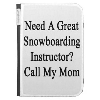 Need A Great Snowboarding Instructor Call My Mom Kindle Folio Case