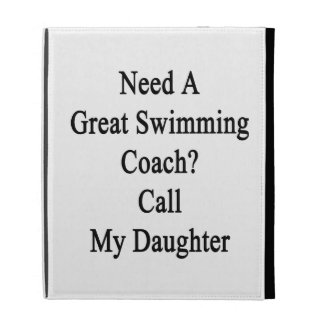 Need A Great Swimming Coach Call My Daughter iPad Folio Cases
