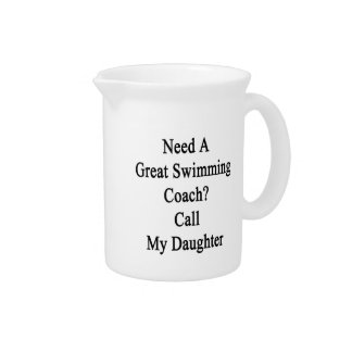 Need A Great Swimming Coach Call My Daughter Drink Pitcher