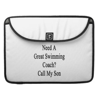 Need A Great Swimming Coach Call My Son MacBook Pro Sleeves