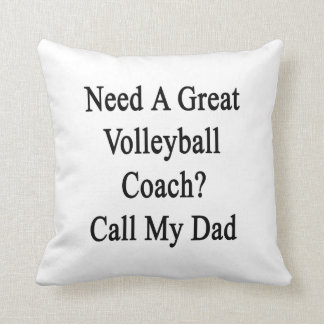 Need A Great Volleyball Coach Call My Dad Throw Pillow