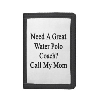 Need A Great Water Polo Coach Call My Mom Tri-fold Wallets