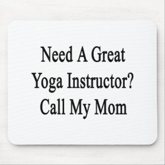 Need A Great Yoga Instructor Call My Mom. Mouse Pad