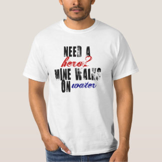 Need a hero Mine walks on water christian tee