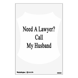 Need A Lawyer Call My Husband Room Decals