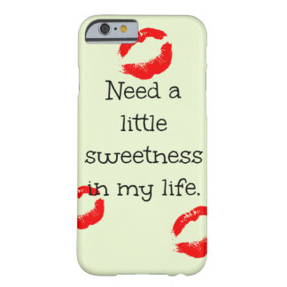 Need a little sweetness in my life barely there iPhone 6 case