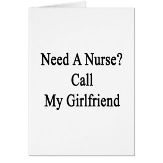 Need A Nurse Call My Girlfriend Greeting Cards