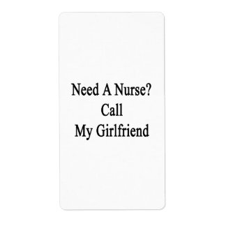 Need A Nurse Call My Girlfriend Personalized Shipping Labels