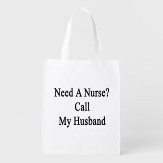Need A Nurse Call My Husband Reusable Grocery Bag