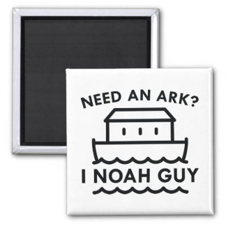 Need An Ark? I Noah Guy. 2 Inch Square Magnet