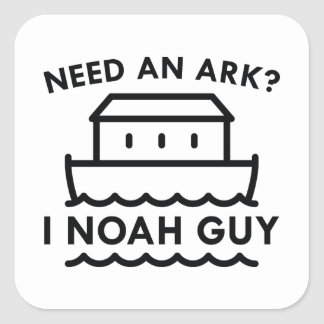Need An Ark? I Noah Guy. Square Sticker