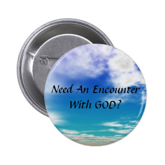 Need An Encounter With GOD Button