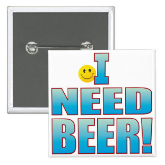 Need Beer Life B Pinback Button