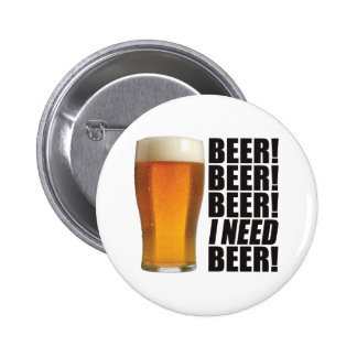 Need Beer Pinback Button