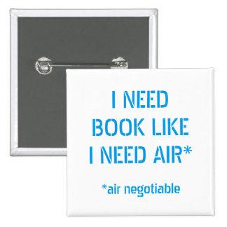 Need Books Like I Need Air Pinback Button