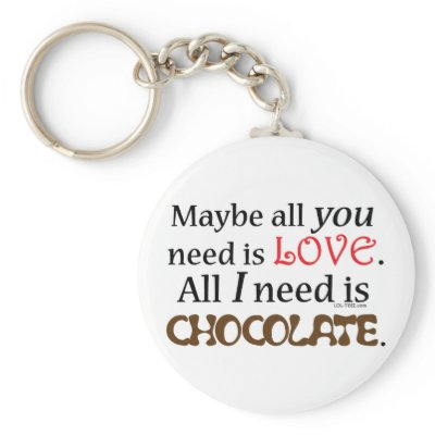need chocolate key chain by tnt shop  maybe all you need is love     all i