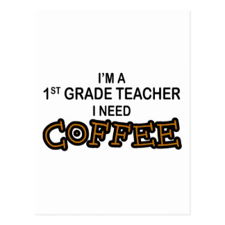 Need Coffee - 1st Grade Postcard