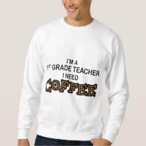 Need Coffee - 1st Grade Sweatshirt