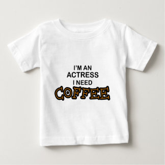 Need Coffee - Actress Baby T-Shirt