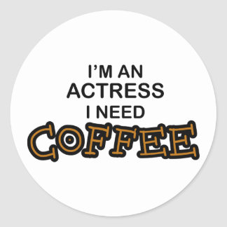 Need Coffee - Actress Classic Round Sticker