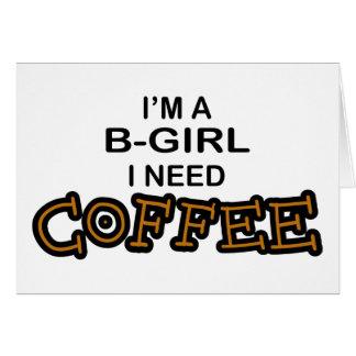 Need Coffee - B-Girl Greeting Cards