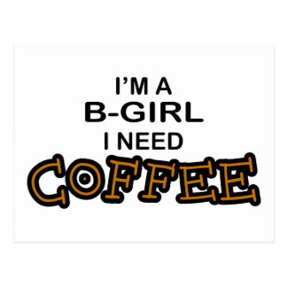 Need Coffee - B-Girl Post Card