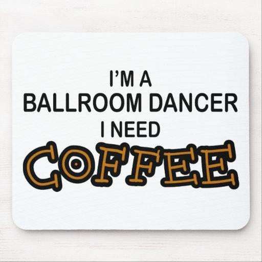 Need Coffee - Ballroom Dancer Mousepad