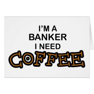 Need Coffee - Banker Card
