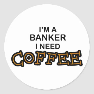 Need Coffee - Banker Classic Round Sticker