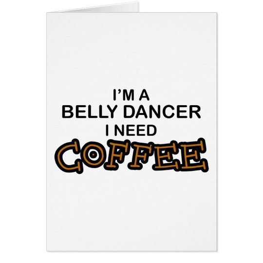 Need Coffee - Belly Dancer Card