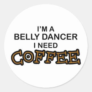 Need Coffee - Belly Dancer Round Sticker