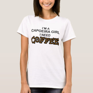 Need Coffee - Capoeira Girl T-Shirt