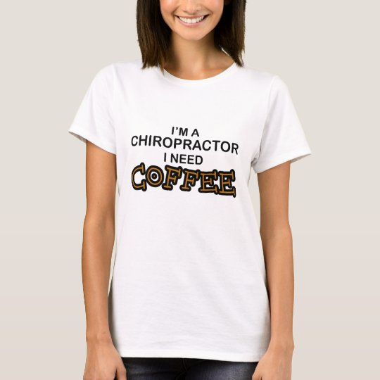 Need Coffee - Chiropractor T-Shirt