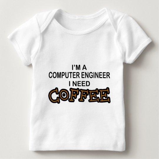 Need Coffee - Computer Engineer Baby T-Shirt