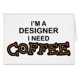 Need Coffee - Designer Greeting Card