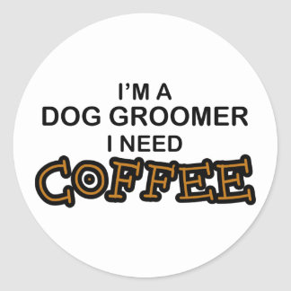 Need Coffee - Dog Groomer Classic Round Sticker