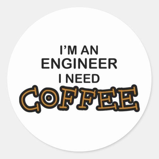 Need Coffee - Engineer Round Stickers