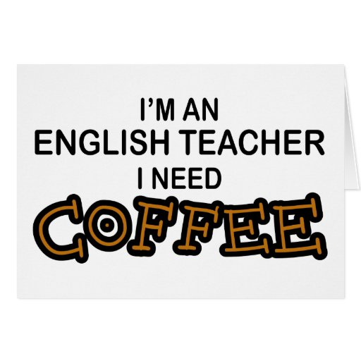 Need Coffee - English Teacher Card
