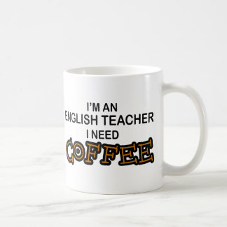 Need Coffee - English Teacher Classic White Coffee Mug