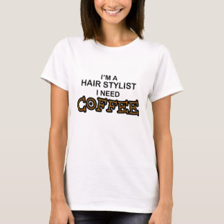 Need Coffee - Hair Stylist T-Shirt