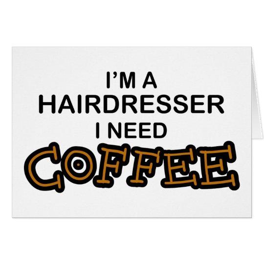 Need Coffee - Hairdresser Card