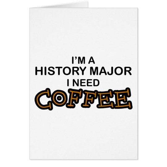 Need Coffee - History Major Card