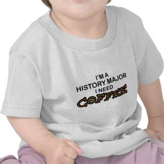 Need Coffee - History Major Tee Shirts