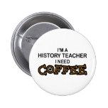 Need Coffee - History Teacher Button