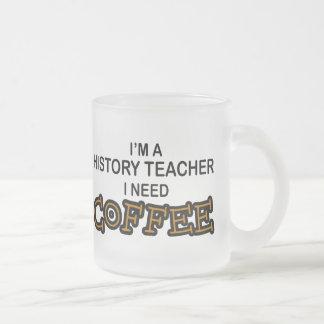 Need Coffee - History Teacher Frosted Glass Coffee Mug