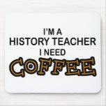 Need Coffee - History Teacher Mouse Pad