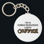 "Need Coffee - Human Resources Keychain<br><div class=""desc"">I&#39;m in human resources,  I need coffee!</div>"