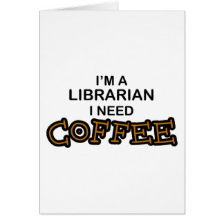 Need Coffee - Librarian Greeting Card