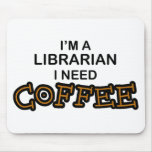Need Coffee - Librarian Mouse Pad